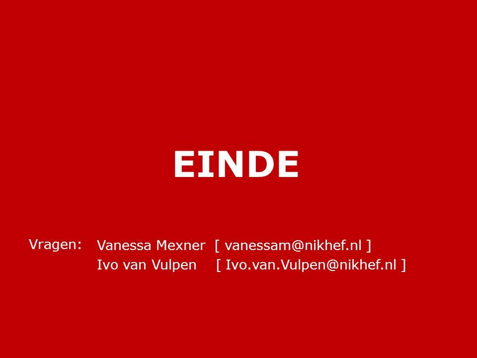 EINDE Vragen: Vanessa Mexner [ vanessam@nikhef.nl ]